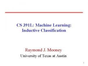 CS 391 L Machine Learning Inductive Classification Raymond