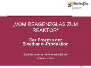 VOM REAGENZGLAS ZUM REAKTOR Der Prozess der BioethanolProduktion