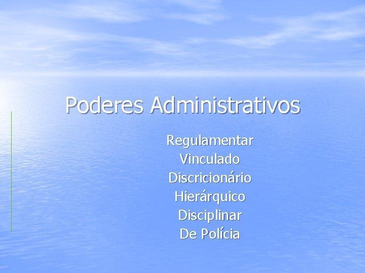 Poderes Administrativos Regulamentar Vinculado Discricionrio Hierrquico Disciplinar De