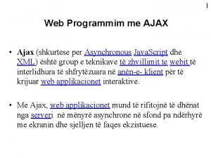 1 Web Programmim me AJAX Ajax shkurtese per