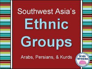 Southwest Asias Ethnic Groups Arabs Persians Kurds Brain