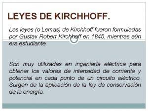 LEYES DE KIRCHHOFF Las leyes o Lemas de