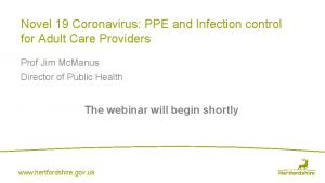 Novel 19 Coronavirus PPE and Infection control for