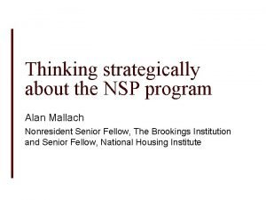Thinking strategically about the NSP program Alan Mallach
