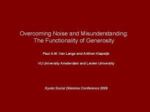 Overcoming Noise and Misunderstanding The Functionality of Generosity