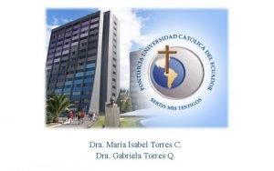 Dra Mara Isabel Torres C Dra Gabriela Torres