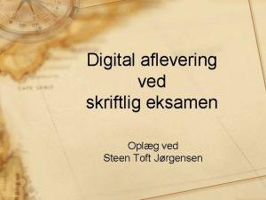 Digital aflevering ved skriftlig eksamen Oplg ved Steen