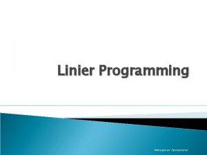 Linier Programming Manajemen Operasional Pengertian Linier Programming Linier