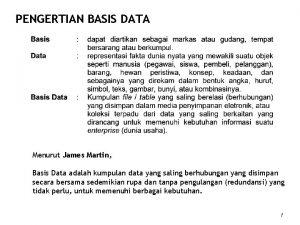 PENGERTIAN BASIS DATA Menurut James Martin Basis Data