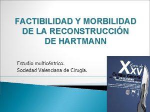 FACTIBILIDAD Y MORBILIDAD DE LA RECONSTRUCCIN DE HARTMANN