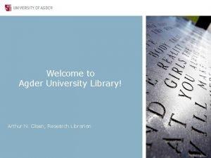 Welcome to Agder University Library Arthur N Olsen