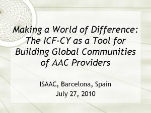Making a World of Difference The ICFCY as