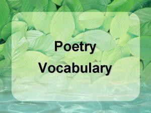Poetry Vocabulary Poetry Vocabulary Poetry is literature that