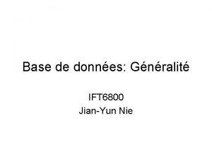 Base de donnes Gnralit IFT 6800 JianYun Nie