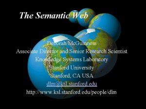 The Semantic Web Deborah Mc Guinness Associate Director