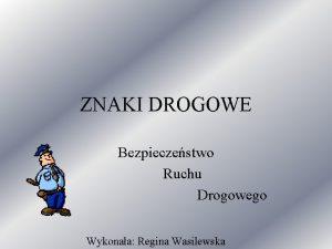 ZNAKI DROGOWE Bezpieczestwo Ruchu Drogowego Wykonaa Regina Wasilewska