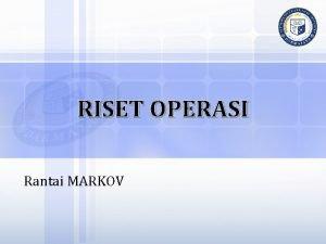 RISET OPERASI Rantai MARKOV Rantai MARKOV Analisis MARKOV