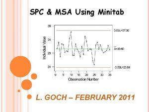 SPC MSA Using Minitab L GOCH FEBRUARY 2011
