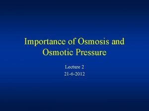 Importance of Osmosis and Osmotic Pressure Lecture 2