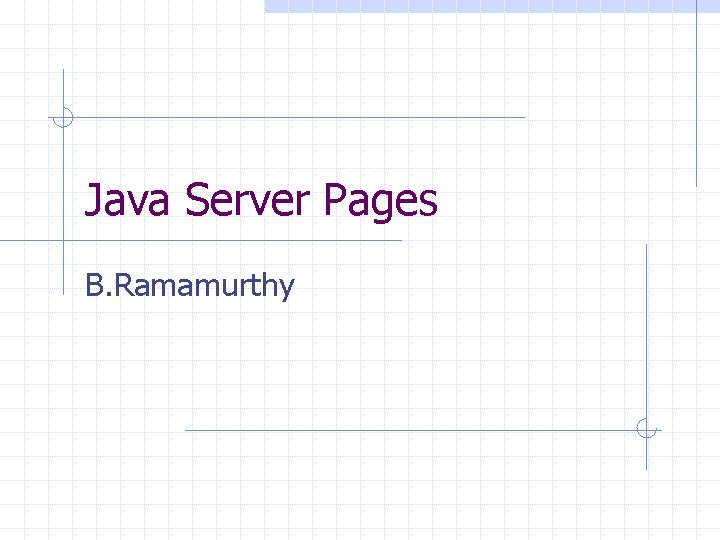 Java Server Pages B Ramamurthy Java Server Pages