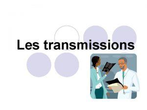 Les transmissions Quest ce quune transmission Les transmissions
