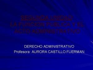 SEGUNDA UNIDAD LA FUNCION PUBLICA Y EL ACTO
