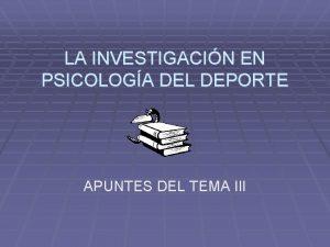 LA INVESTIGACIN EN PSICOLOGA DEL DEPORTE APUNTES DEL