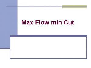 Max Flow min Cut Max FlowMin Cut Problem