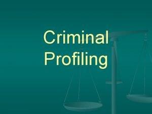 Criminal Profiling Psychological Profiling Involves investigating the offenders