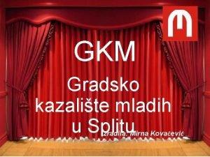 GKM Gradsko kazalite mladih u Splitu Izradila Mirna
