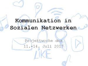 Kommunikation in Sozialen Netzwerken Projektwoche des 11 14