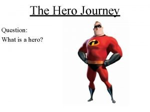 The Hero Journey Question What is a hero