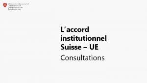 Laccord institutionnel Suisse UE Consultations ELEMENTS CLES DES