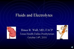 Fluids and Electrolytes Bruce R Wall MD FACP