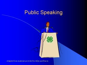 Public Speaking Adapted from materials provided by Allyn