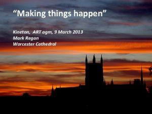 Making things happen Kineton ART agm 9 March