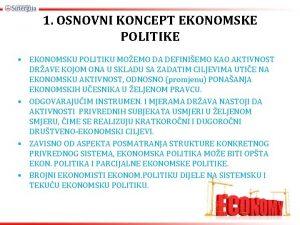 1 OSNOVNI KONCEPT EKONOMSKE POLITIKE EKONOMSKU POLITIKU MOEMO