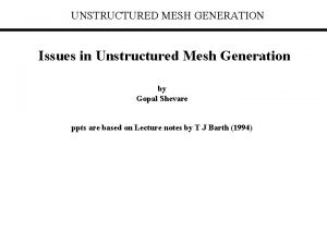 UNSTRUCTURED MESH GENERATION Issues in Unstructured Mesh Generation