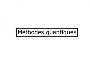 Mthodes quantiques Utilisation des mthodes quantiques Dtermination de
