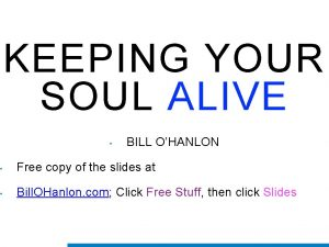 KEEPING YOUR SOUL ALIVE KEEPING YOUR SOUL BILL
