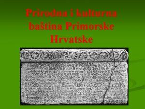 Prirodna i kulturna batina Primorske Hrvatske Prirodna batina