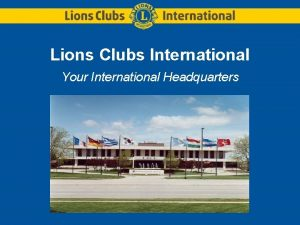 Lions Clubs International Your International Headquarters International Headquarters