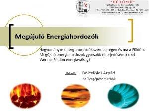 Megjul Energiahordozk Hagyomnyos energiahordozk szerepe rgen s ma