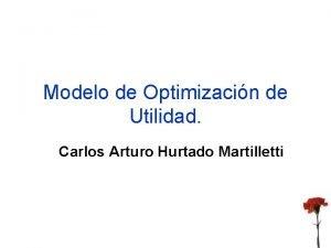 Modelo de Optimizacin de Utilidad Carlos Arturo Hurtado