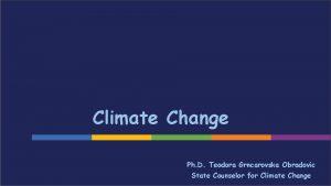 Climate Change Ph D Teodora Grncarovska Obradovic State
