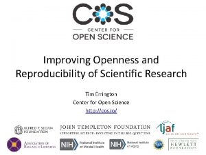 Improving Openness and Reproducibility of Scientific Research Tim