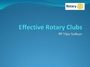Effective Rotary Clubs PP Vijay Sathaye Effective clubs