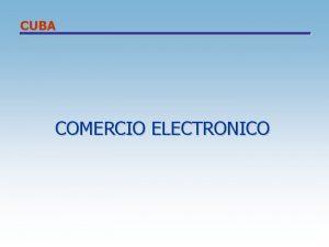 CUBA COMERCIO ELECTRONICO CUBA ESTRATEGIA 1 Desarrollo de