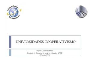 UNIVERSIDADES COOPERATIVISMO Miguel Gutierrez Alfaro Escuela de Ciencias