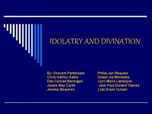 IDOLATRY AND DIVINATION By Dexcem Pantinople Chris Galileo